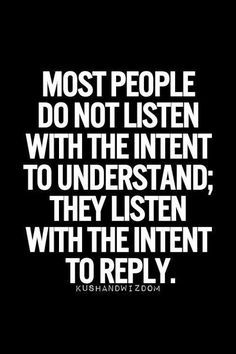 Listen with intent to understand 09ed85048fb1ed345f3cd83119b7a16f